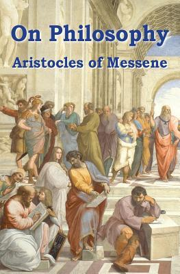 On Philosophy: The Best Classical Survey of Epistemology  by  Aristocles of Messene