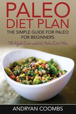 Paleo Diet Plan: The Simple Guide for Paleo for Beginners  by  Andryan Coombs