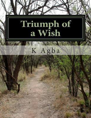 Triumph of a Wish  by  K Agba
