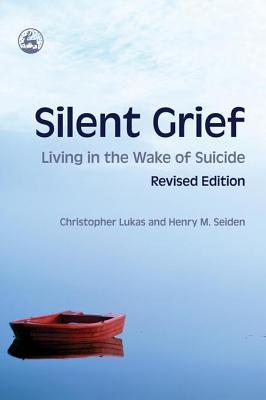 Silent Grief: Living in the Wake of Suicide Revised Edition  by  Christopher Lukas
