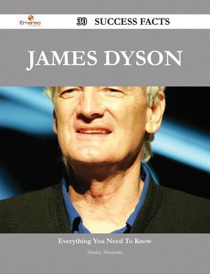 James Dyson 30 Success Facts - Everything You Need to Know about James Dyson Stanley Alexander