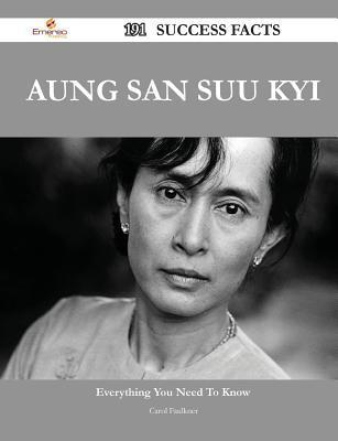 Aung San Suu Kyi 191 Success Facts - Everything You Need to Know about Aung San Suu Kyi  by  Carol Faulkner