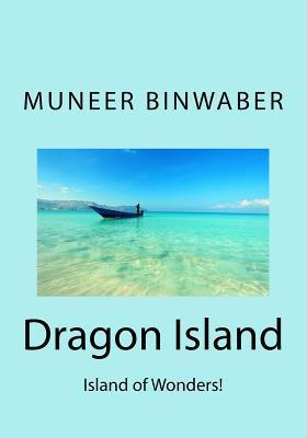 Dragon Island: Island of Wonders!  by  Muneer Binwaber