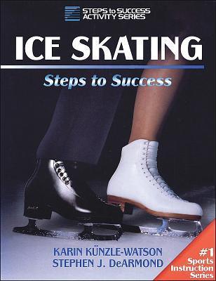Ice Skating: Steps to Success: Steps to Success Karin Kunzle-Watson