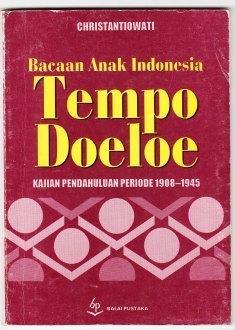 Bacaan Anak Indonesia Tempo Doeloe: Kajian Pendahuluan Periode 1908-1945  by  Christantiowati