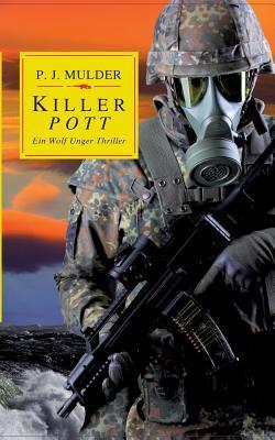 Killer Pott: Ein Wolf Unger Thriller  by  P.J. Mulder