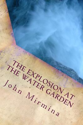 The Explosion at the Water Garden  by  John Mirmina