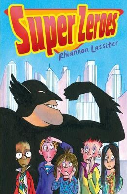 Super Zeroes. Rhiannon Lassiter  by  Rhiannon Lassiter