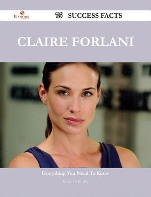 Claire Forlani 75 Success Facts - Everything You Need to Know about Claire Forlani  by  Katherine Langley