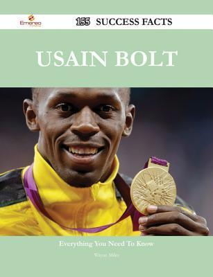 Usain Bolt 155 Success Facts - Everything You Need to Know about Usain Bolt Wayne Miles