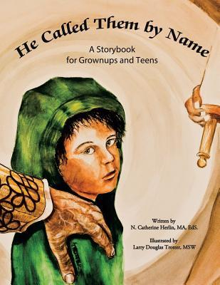 He Called Them  by  Name: A Storybook for Grownups and Teens by N. Catherine Herlin
