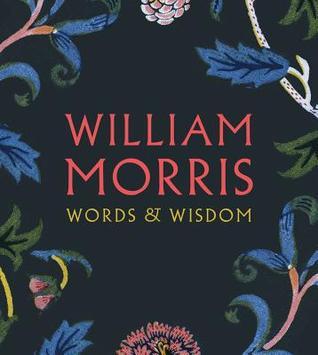 William Morris: Words & Wisdom  by  William Morris