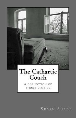 The Cathartic Couch: A Collection of Short Stories  by  Susan Shade