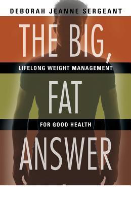 The Big, Fat Answer  by  Deborah Jeanne Sergeant