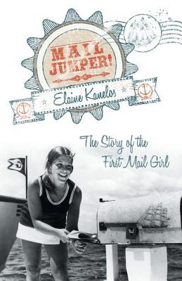 Mail Jumper!: The Story of the First Mail Girl  by  Elaine Kanelos