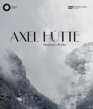 Axel Hutte: Ghosts and Reality  by  Filippo Maggia