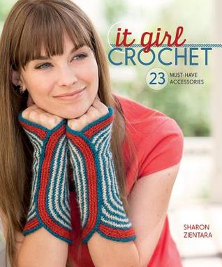 It Girl Crochet: 23 Must-Have Accessories  by  Sharon Zientara