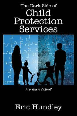 The Dark Side of Child Protection Services: Are You a Victim?  by  Eric Hundley