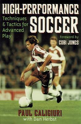 High-Performance Soccer: Techniques & Tactics for Advanced Play Paul Caligiuri
