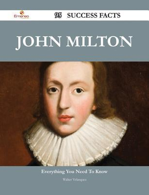 John Milton 95 Success Facts - Everything You Need to Know about John Milton  by  Walter Velasquez