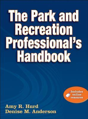 The Park and Recreation Professionals Handbook [With Web Access] Amy Hurd