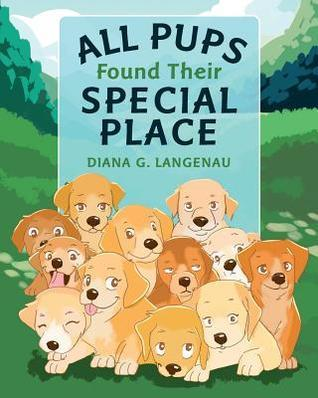 All Pups Found Their Special Place  by  Diana G. Langenau