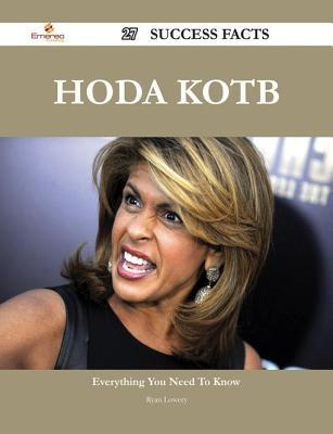 Hoda Kotb 27 Success Facts - Everything You Need to Know about Hoda Kotb  by  Ryan Lowery