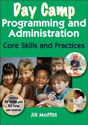 Day Camp Programming and Administration: Core Skills and Practices [With CDROM]  by  Jill Moffitt
