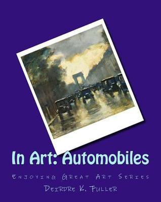 In Art: Automobiles  by  Deirdre K Fuller