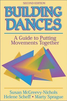 Building Dances - 2e: A Guide to Putting Movements Together Susan McGreevy-Nichols