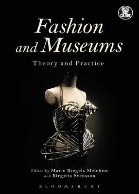 Fashion and Museums: Theory and Practice Marie Riegels Melchior