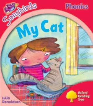 My Cat (Oxford Reading Tree: Stage 4: More Songbirds Phonics) Julia Donaldson