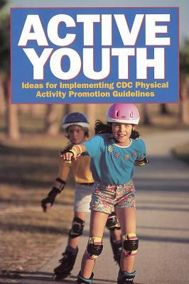 Active Youth: Ideas for Implementing CDC Physical Activity Promotion Guidelines  by  Centers for Disease Control and Prevention