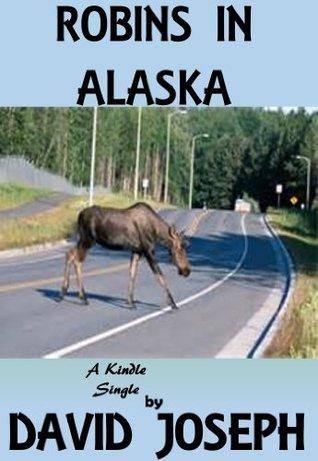 Robins in Alaska David Joseph