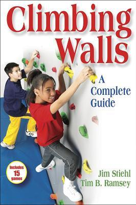 Climbing Walls: A Complete Guide  by  Jim Stiehl