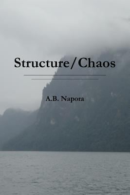 Structure/Chaos  by  A.B. Napora