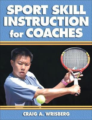 Sport Skill Instruction for Coaches  by  Craig A. Wrisberg