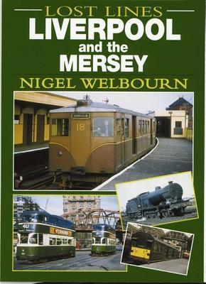 Lost Lines: Liverpool and the Mersey Nigel Welbourn