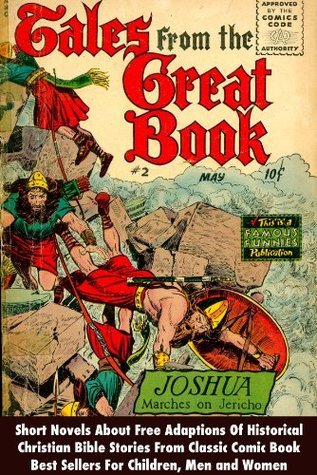 Tales From The Great Book, Joshua Marches On Jericho - Short Novels About Free Adaptions Of Historical Christian Bible Stories From Classic Comic Book Best Sellers For Children, Men and Women Bible Comics