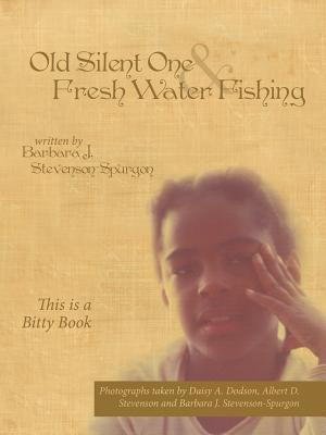Old Silent One and Fresh Water Fishing: This Is a Bitty Book Barbara J. Stevenson-spurgon