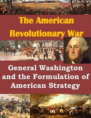 General Washington and the Formulation of American Strategy  by  USMC Command and Staff College