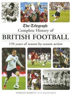 The Telegraph Complete History of British Football: 150 Years of Season-by-Season Action Norman Barrett