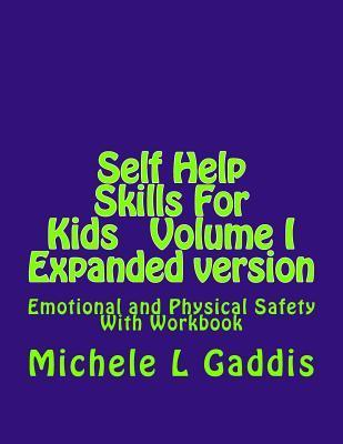 Self Help Skills for Kids - Epanded Version: Emotional and Physical Safety Michele L. Gaddis