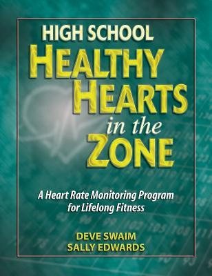 High School Healthy Hearts in the Zone: A Heart Rate Monitoring Program for Lifelong Fitness  by  Deve Swaim