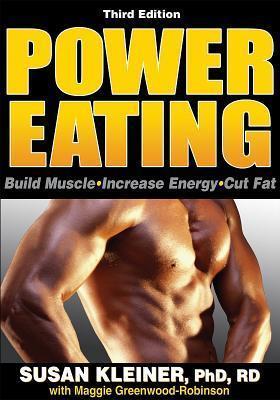 Power Eating: Build Muscle, Increase Energy, Cut Fat Susan M. Kleiner
