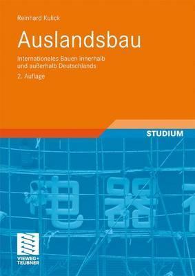 Auslandsbau: Internationales Bauen Innerhalb Und Ausserhalb Deutschlands  by  Reinhard Kulick
