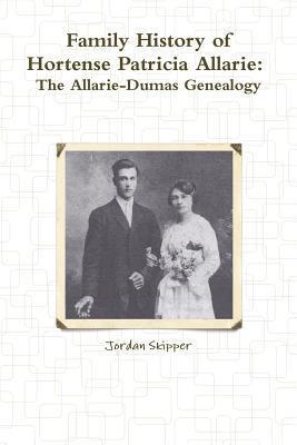 Family History of Hortense Patricia Allarie  by  Jordan Skipper