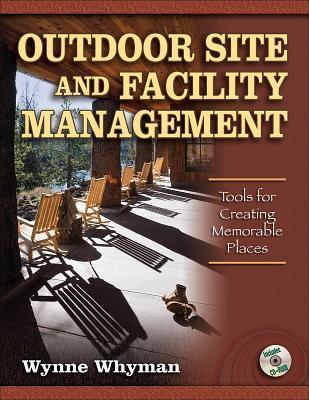 Outdoor Site and Facility Management: Tools for Creating Memorable Places [With CDROM]  by  Wynne Whyman