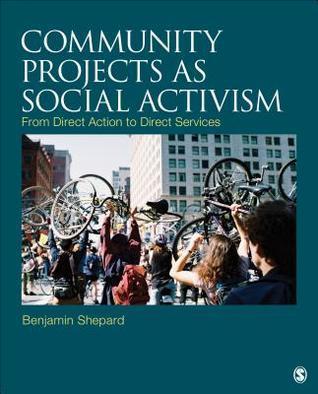 Community Projects as Social Activism: From Direct Action to Direct Services  by  Benjamin Shepard