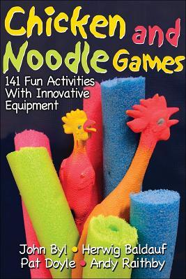 Chicken and Noodle Games: 141 Fun Activities with Innovative Equipment  by  John Byl